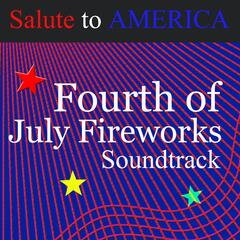 Salute to America Fourth of July Fireworks Soundtrack