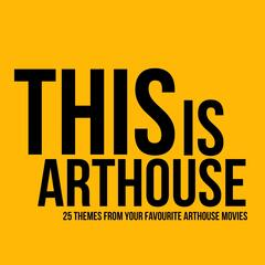 This Is Arthouse - 25 Themes from Your Favourite Arthouse Movies