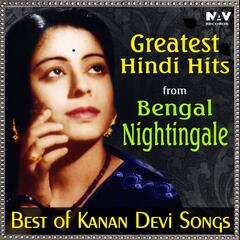 Greatest Hindi Hits from Bengal Nightingale (Best of Kanan Devi Hit Songs)
