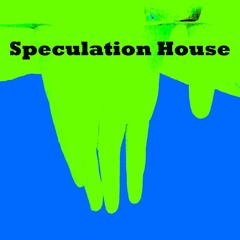 Speculation House