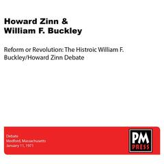 Reform or Revolution: The Historic William F. Buckley/Howard Zinn Debate
