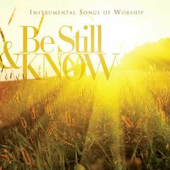 Be Still & Know: Instrumental Songs Of Worship