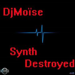 Synths Destroyed