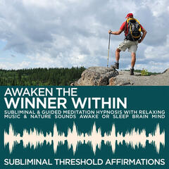 Awaken the Winner Within Subliminal Affirmations & Guided Meditation Hypnosis with Relaxing Music & Nature Sounds Awake or Sleep Brain Mind