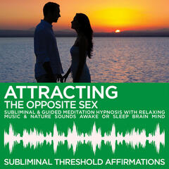 Attracting the Opposite Sex Subliminal Affirmations & Guided Meditation Hypnosis with Relaxing Music & Nature Sounds Awake or Sleep Brain Mind