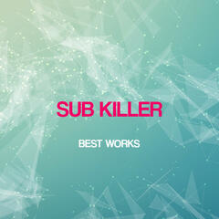 Sub Killer Best Works