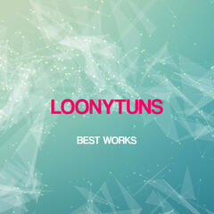 Loonytuns Best Works