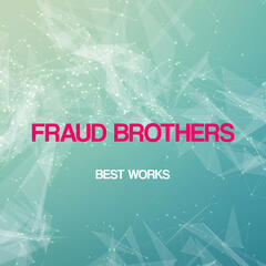 Fraud Brothers Best Works
