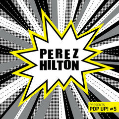 Perez Hilton Presents Pop Up! #5
