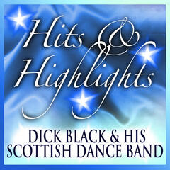 Dick Black and His Scottish Dance Band: Hits and Highlights