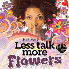 Less Talk More Flowers