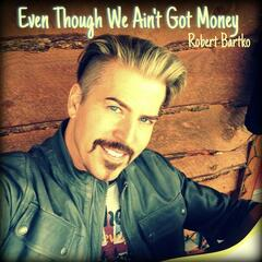 Even Though We Ain't Got Money - Single