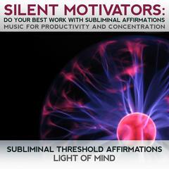 Silent Motivators: Do Your Best Work Subliminal Affirmations Music for Productivity & Concentration