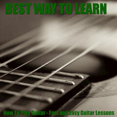 How to Play Guitar - Fast and Easy Guitar Lessons