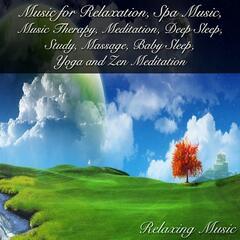 Music for Relaxation, Spa Music, Music Therapy, Meditation, Deep Sleep, Study, Massage, Baby Sleep, Yoga and Zen Meditation
