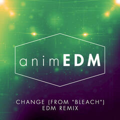 "Change (From ""Bleach Series 12"") [English Language Cover] [EDM Mix]"