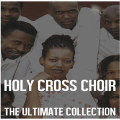 Ultimate Collection: Holy Cross Choir
