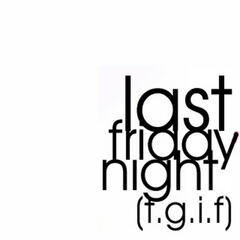 Last Friday Night (T.G.I.F.) - Single