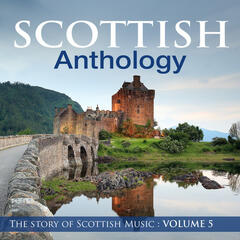 Scottish Anthology : The Story of Scottish Music, Vol. 5