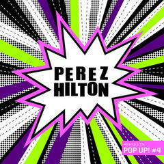 "Perez Hilton Presents ""Pop Up! #4"""