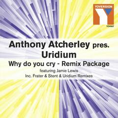 Why Do You Cry (Anthony Atcherley Presents Uridium feat. Jamie Lewis)