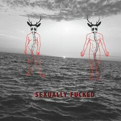 Sexually Fucked / You Are My Junk - Single
