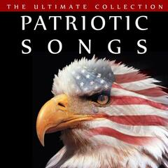 Patriotic Songs - the Ultimate Collection