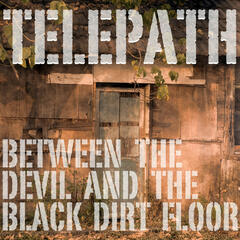 Between The Devil And The Black Dirt Floor