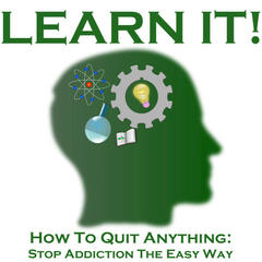How to Quit Anything: Stop Addiction the Easy Way