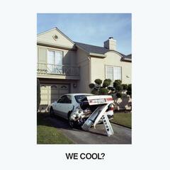 We Cool?