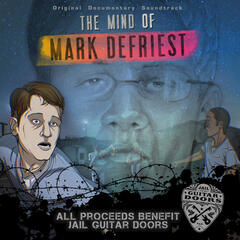 The Mind of Mark DeFriest (Original Documentary Soundtrack) [feat. Franc Foster, Juan Tillis]