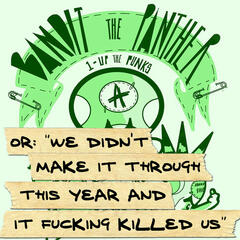 1-Up the Punks (Or: We Didn't Make It Through This Year and It Fucking Killed Us)