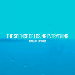 The Science of Losing Everything