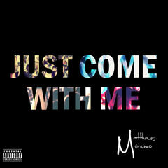 Just Come with Me - Single