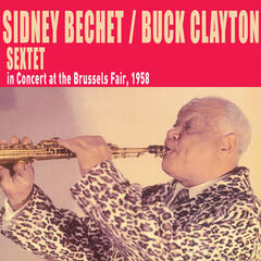 Sidney Bechet-Buck Clayton Sextet in Concert at the Brussels Fair, 1958 (Bonus Track Version)
