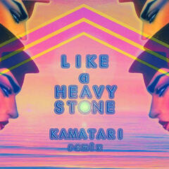 Like a Heavy Stone (Kamatari Remix)