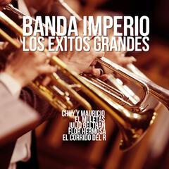 Banda Imperio los Exitos Grandes: Chuy y Mauricio, El Muletas, Julio Beltran, Flor Hermosa, El Corrido del R