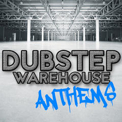 Dubstep Warehouse Anthems