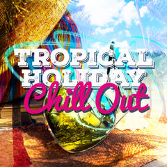 Tropical Holiday Chill Out