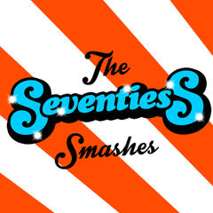 The Seventies Smashes