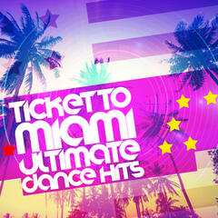 Ticket to Miami: Ultimate Dance Hits