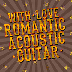 With Love: Romantic Acoustic Guitar