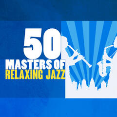 50 Masters of Relaxing Jazz
