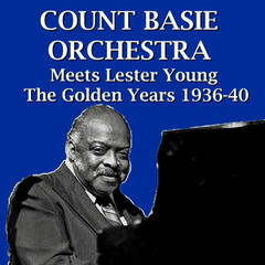 Count Basie Orchestra Meets Lester Young The Golden Years 1936-40