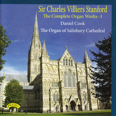 The Complete Organ Works of Charles Villiers Stanford, Vol. 1: The Organ of Salisbury Cathedral