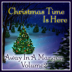 Christmas Time Is Here: Away in a Manger Vol. 2