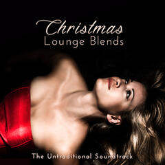 Christmas Lounge Blends. The Untraditional Soundtrack