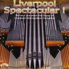 Liverpool Spectacular! / The Organ of Liverpool Metropolitan Cathedral