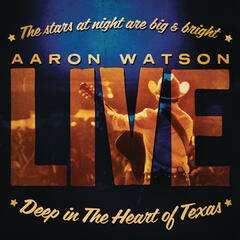 Deep In The Heart Of Texas: Aaron Watson Live
