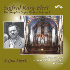 The Complete Organ Works of Sigfrid Karg-Elert: Volume 7 - The Seifert Organ of St. Mary's Basilica, Kevelaer, Germany